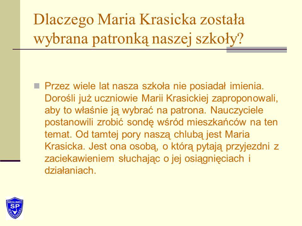 Dlaczego Maria Krasicka została wybrana patronką naszej szkoły? Przez wiele lat nasza szkoła nie posiadał imienia. Dorośli już uczniowie Marii Krasick