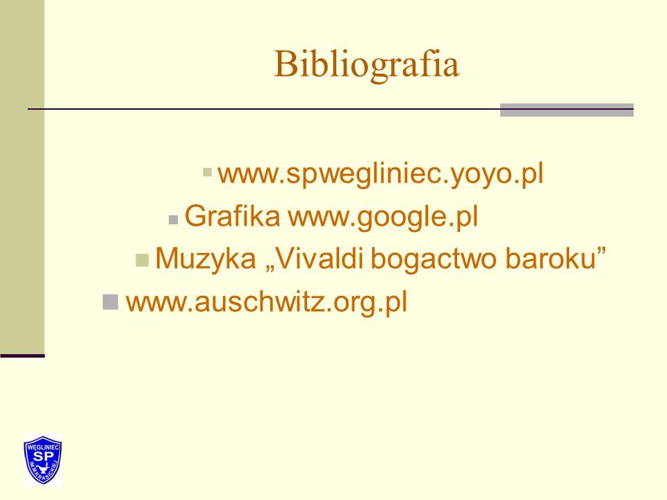 Bibliografia www.spwegliniec.yoyo.pl Grafika www.google.pl Muzyka Vivaldi bogactwo baroku www.auschwitz.org.pl