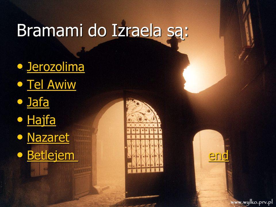 Bramami do Izraela są: Jerozolima Jerozolima Jerozolima Tel Awiw Tel Awiw Tel Awiw Tel Awiw Jafa Jafa Jafa Hajfa Hajfa Hajfa Nazaret Nazaret Nazaret B