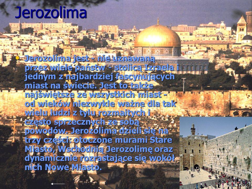 Jerozolima Jerozolima jest - nie uznawaną przez wiele państw - stolicą Izraela i jednym z najbardziej fascynujących miast na świecie. Jest to także na