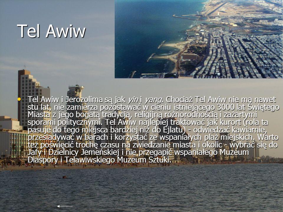 Tel Awiw Tel Awiw i Jerozolima są jak yin i yang. Chociaż Tel Awiw nie ma nawet stu lat, nie zamierza pozostawać w cieniu istniejącego 3000 lat Święte