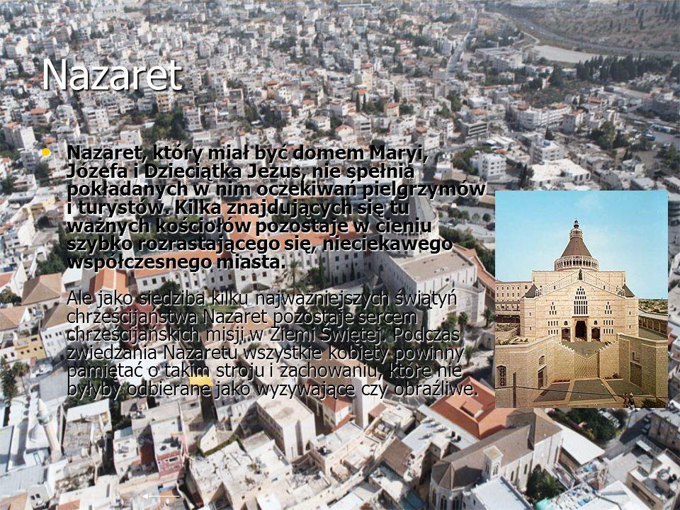 Nazaret Nazaret, który miał być domem Maryi, Józefa i Dzieciątka Jezus, nie spełnia pokładanych w nim oczekiwań pielgrzymów i turystów. Kilka znajdują