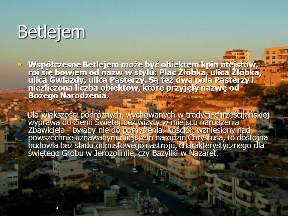 Betlejem Współczesne Betlejem może być obiektem kpin ateistów, roi się bowiem od nazw w stylu: Plac Żłóbka, ulica Żłóbka, ulica Gwiazdy, ulica Pasterz