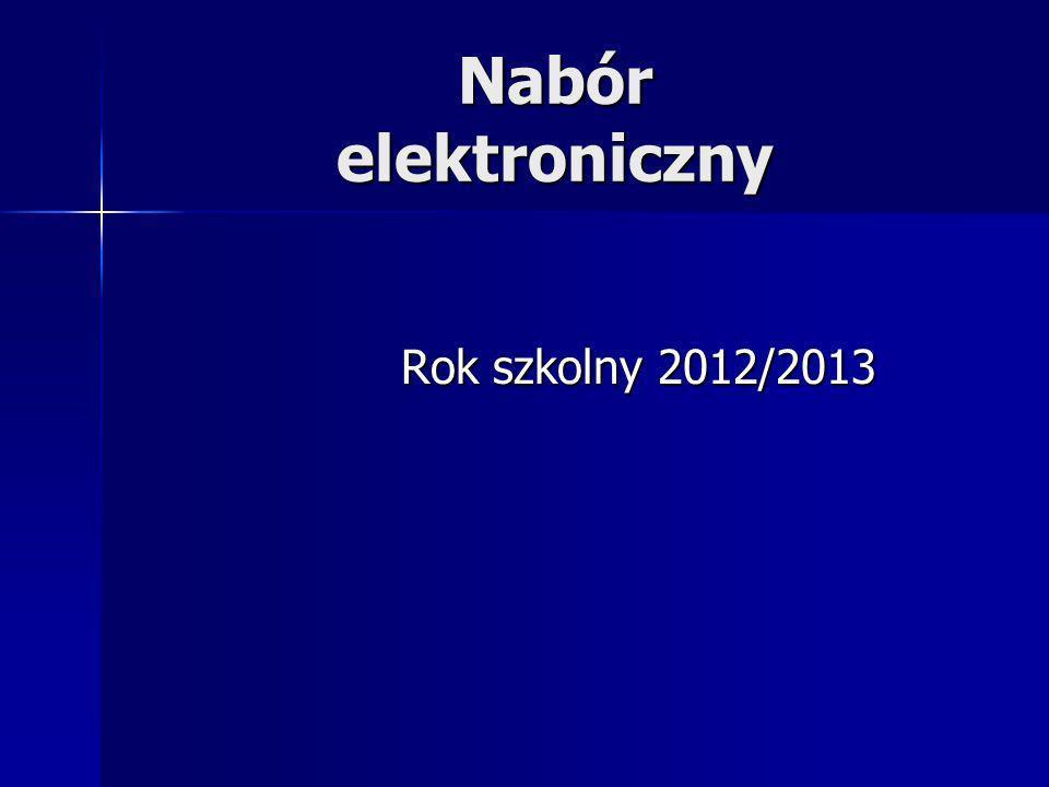 Nabór elektroniczny Rok szkolny 2012/2013 Rok szkolny 2012/2013