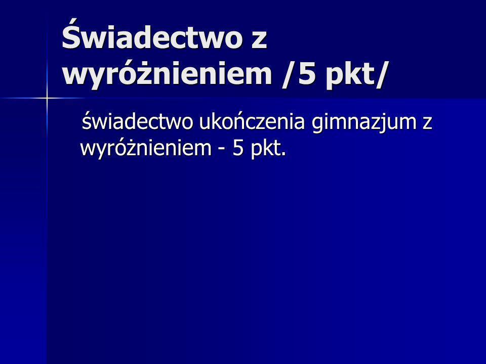 Świadectwo z wyróżnieniem /5 pkt/ świadectwo ukończenia gimnazjum z wyróżnieniem - 5 pkt.