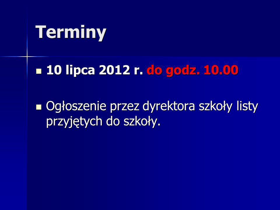 Terminy 10 lipca 2012 r. do godz. 10.00 10 lipca 2012 r.