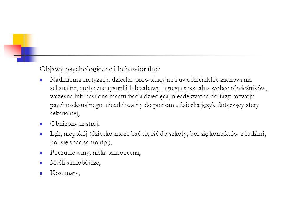 Objawy psychologiczne i behawioralne: Nadmierna erotyzacja dziecka: prowokacyjne i uwodzicielskie zachowania seksualne, erotyczne rysunki lub zabawy,