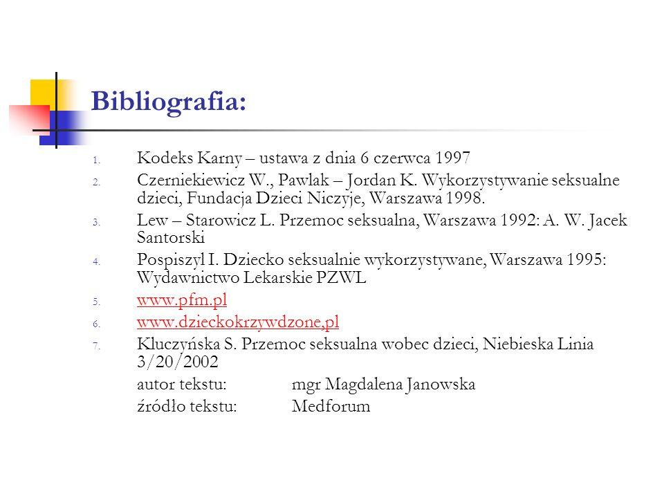 Bibliografia: 1. Kodeks Karny – ustawa z dnia 6 czerwca 1997 2. Czerniekiewicz W., Pawlak – Jordan K. Wykorzystywanie seksualne dzieci, Fundacja Dziec