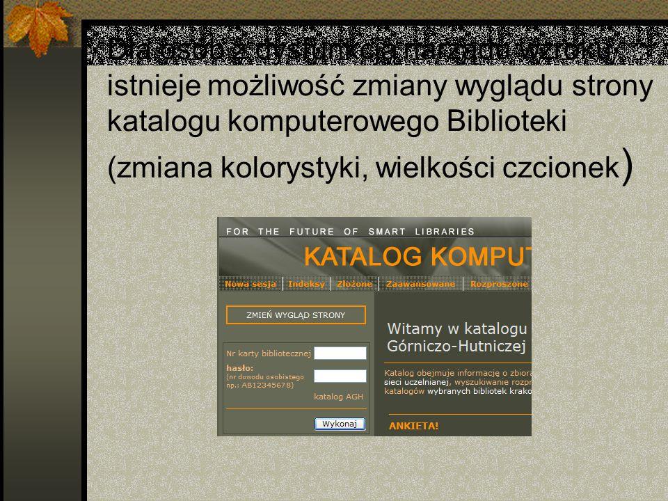 Dla osób z dysfunkcją narządu wzroku istnieje możliwość zmiany wyglądu strony katalogu komputerowego Biblioteki (zmiana kolorystyki, wielkości czcione