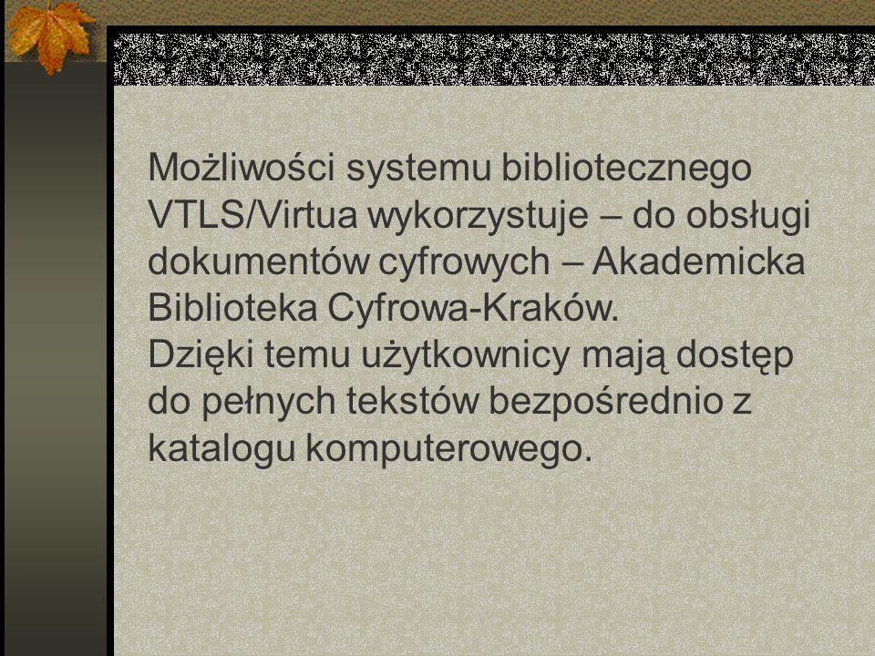 Możliwości systemu bibliotecznego VTLS/Virtua wykorzystuje – do obsługi dokumentów cyfrowych – Akademicka Biblioteka Cyfrowa-Kraków. Dzięki temu użytk