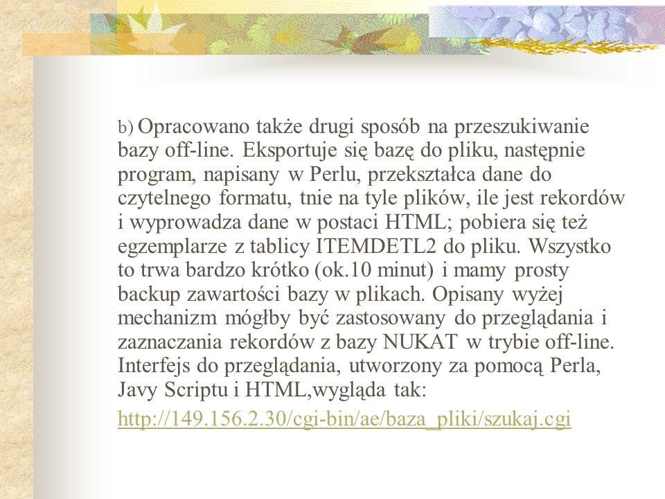 b) Opracowano także drugi sposób na przeszukiwanie bazy off-line. Eksportuje się bazę do pliku, następnie program, napisany w Perlu, przekształca dane
