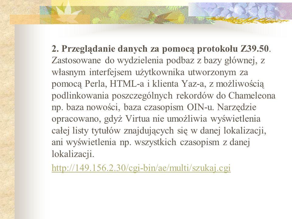 2. Przeglądanie danych za pomocą protokołu Z39.50. Zastosowane do wydzielenia podbaz z bazy głównej, z własnym interfejsem użytkownika utworzonym za p