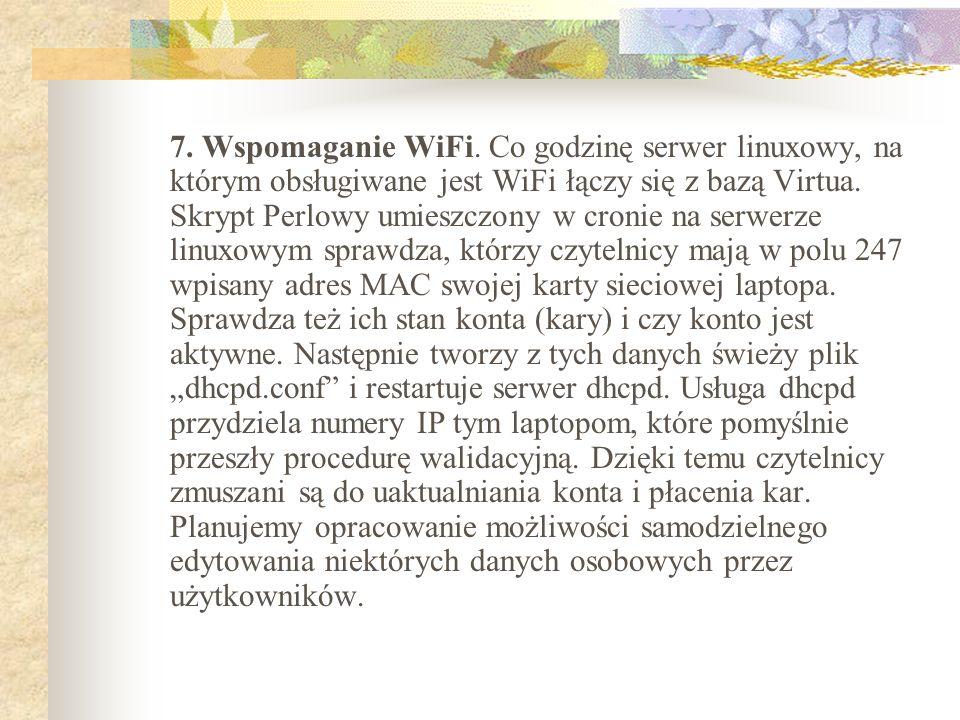 7. Wspomaganie WiFi. Co godzinę serwer linuxowy, na którym obsługiwane jest WiFi łączy się z bazą Virtua. Skrypt Perlowy umieszczony w cronie na serwe