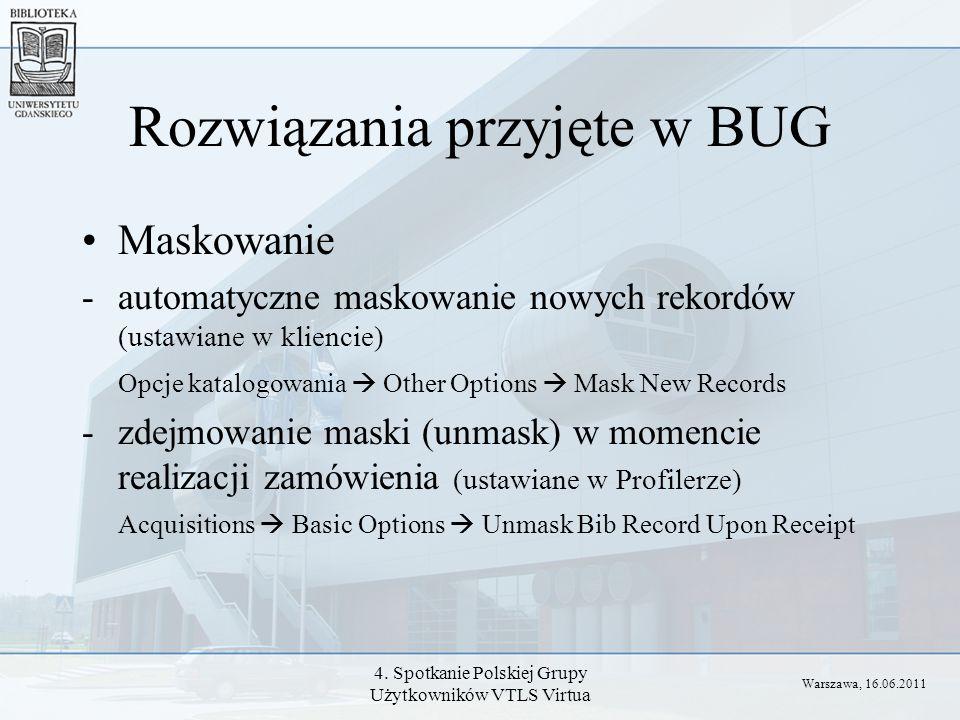 4. Spotkanie Polskiej Grupy Użytkowników VTLS Virtua Rozwiązania przyjęte w BUG Maskowanie -automatyczne maskowanie nowych rekordów (ustawiane w klien