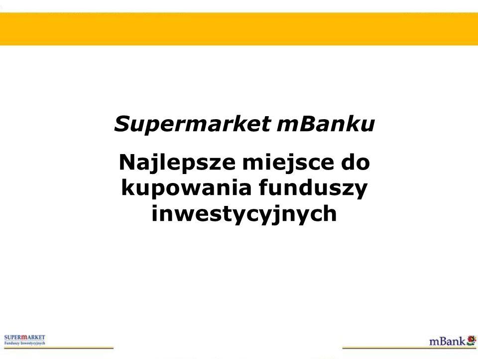 Supermarket mBanku Najlepsze miejsce do kupowania funduszy inwestycyjnych