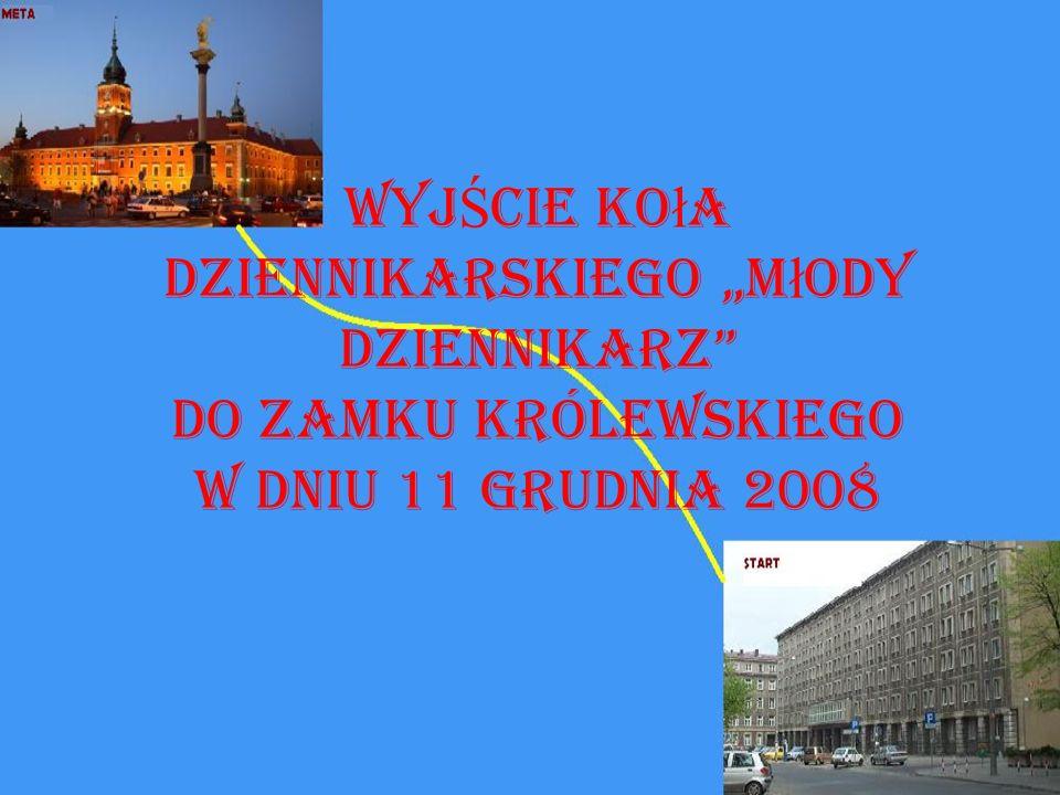 WYJ Ś CIE Ko ł a dziennikarskiego M ł ody dziennikarz DO ZAMKU KRÓLEWSKIEGO w dniu 11 grudnia 2008