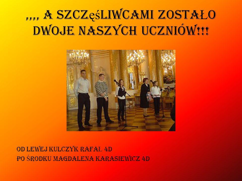 ,,,, a szcz ęś liwcami zoSta Ł o dwoje naszych uczniów!!! OD LEWEJ KULCZYK RAFA Ł 4D PO Ś RODKU MAGDALENA KARASIEWICZ 4D