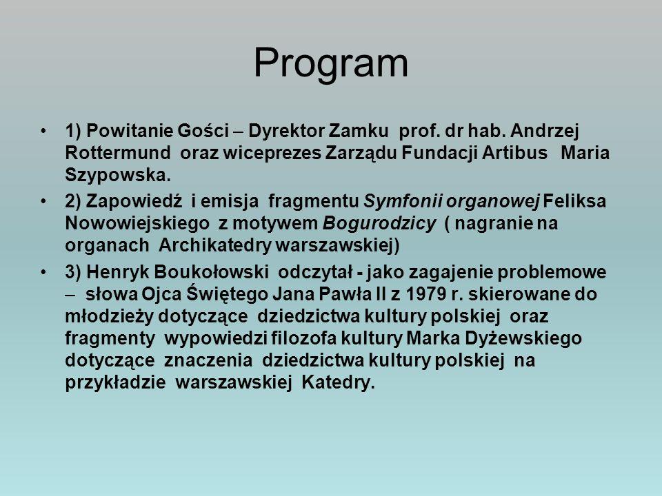 Program 1) Powitanie Gości – Dyrektor Zamku prof. dr hab. Andrzej Rottermund oraz wiceprezes Zarządu Fundacji Artibus Maria Szypowska. 2) Zapowiedź i
