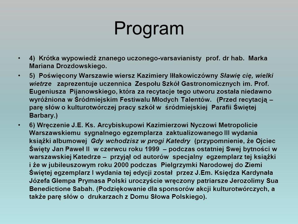 Program 4) Krótka wypowiedź znanego uczonego-varsavianisty prof. dr hab. Marka Mariana Drozdowskiego. 5) Poświęcony Warszawie wiersz Kazimiery Iłłakow