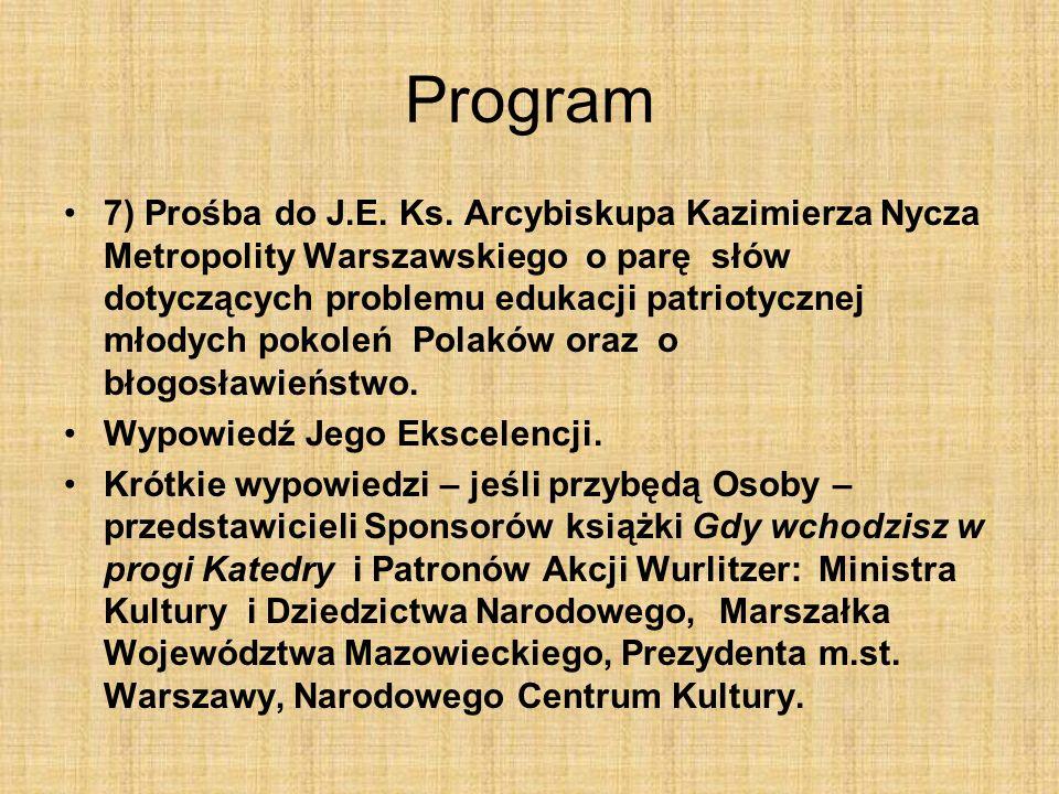 Program 7) Prośba do J.E. Ks. Arcybiskupa Kazimierza Nycza Metropolity Warszawskiego o parę słów dotyczących problemu edukacji patriotycznej młodych p