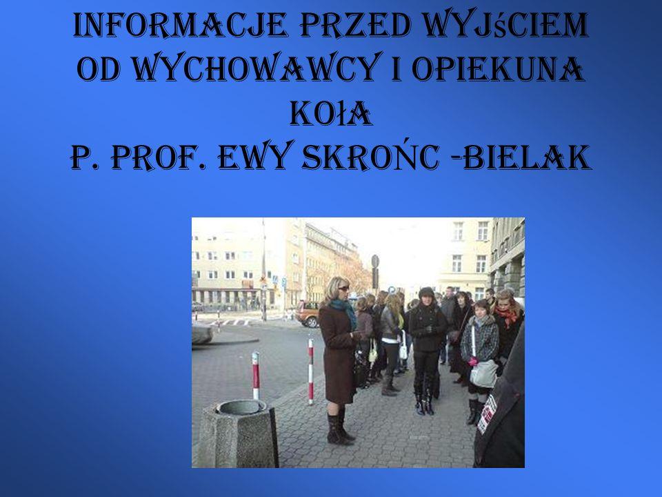 Informacje przed wyj ś ciem od wychowawcy i opiekuna ko ł a p. prof. Ewy SKRO Ń C -bielak