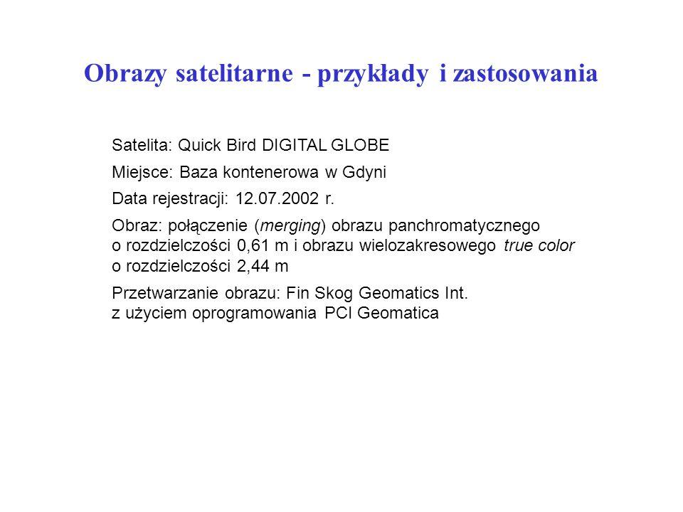 Obrazy satelitarne - przykłady i zastosowania Satelita: Quick Bird DIGITAL GLOBE Miejsce: Baza kontenerowa w Gdyni Data rejestracji: 12.07.2002 r.