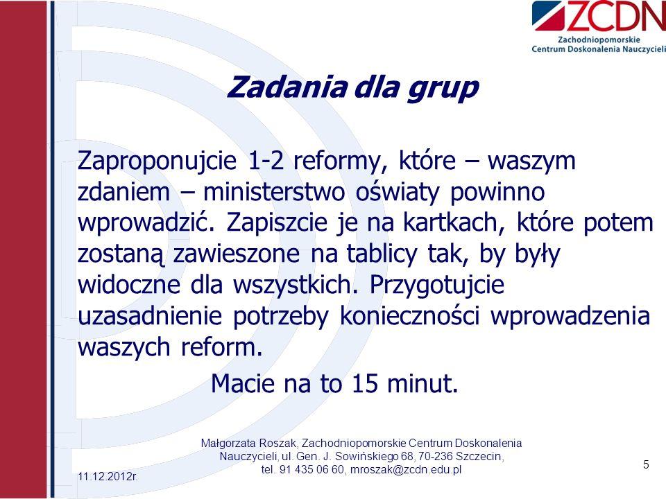 Zadania dla grup Zaproponujcie 1-2 reformy, które – waszym zdaniem – ministerstwo oświaty powinno wprowadzić. Zapiszcie je na kartkach, które potem zo