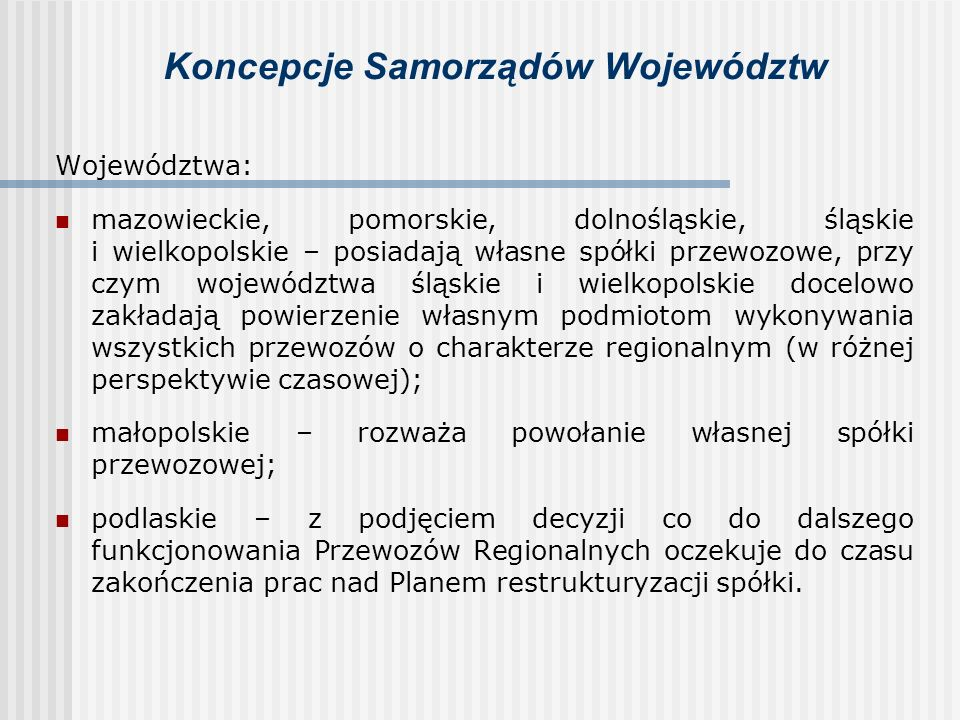 Koncepcje Samorządów Województw Większość województw zakłada wybór operatora z zachowaniem zasad wynikających z przepisów ustawy o publicznym transporcie zbiorowym lub ustawy – Prawo zamówień publicznych (kujawsko-pomorskie, lubelskie, lubuskie, łódzkie, małopolskie, podkarpackie, pomorskie, warmińsko-mazurskie.