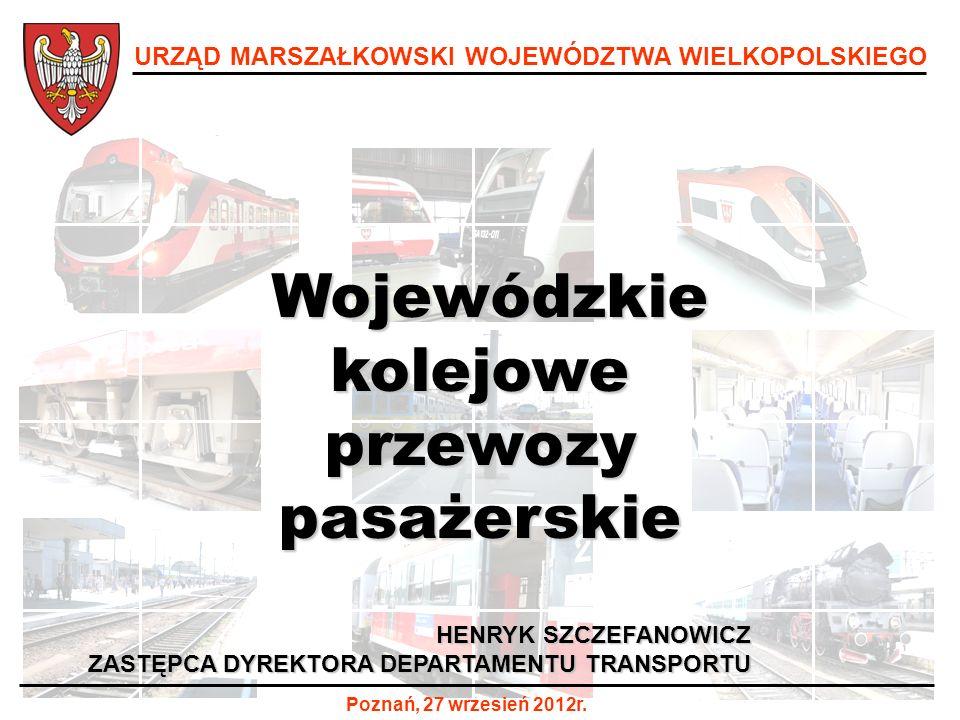1 URZĄD MARSZAŁKOWSKI WOJEWÓDZTWA WIELKOPOLSKIEGO Poznań, 27 wrzesień 2012r. Wojewódzkie Wojewódzkiekolejoweprzewozypasażerskie HENRYK SZCZEFANOWICZ Z