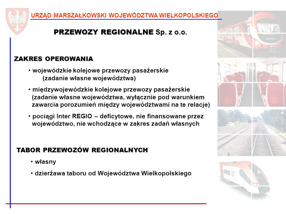 6 URZĄD MARSZAŁKOWSKI WOJEWÓDZTWA WIELKOPOLSKIEGO PRZEWOZY REGIONALNE Sp. z o.o. ZAKRES OPEROWANIA wojewódzkie kolejowe przewozy pasażerskie (zadanie