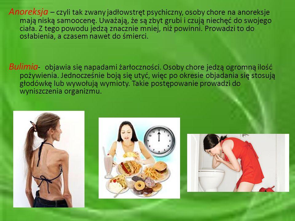 Anoreksja – czyli tak zwany jadłowstręt psychiczny, osoby chore na anoreksje mają niską samoocenę. Uważają, że są zbyt grubi i czują niechęć do swojeg