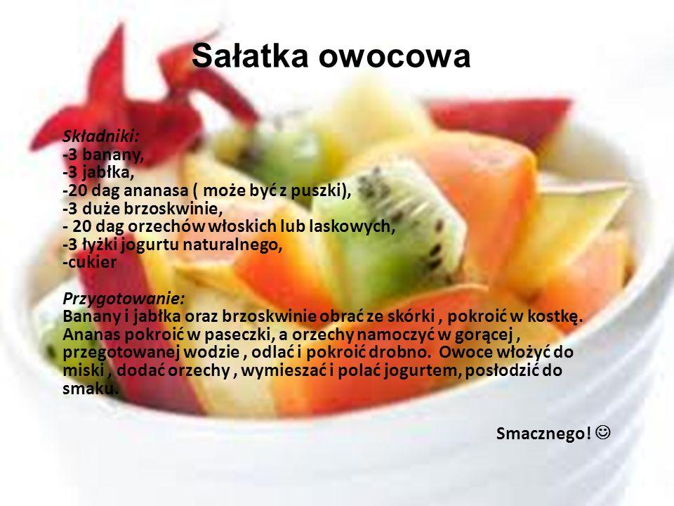 Sałatka owocowa Składniki: -3 banany, -3 jabłka, -20 dag ananasa ( może być z puszki), -3 duże brzoskwinie, - 20 dag orzechów włoskich lub laskowych,