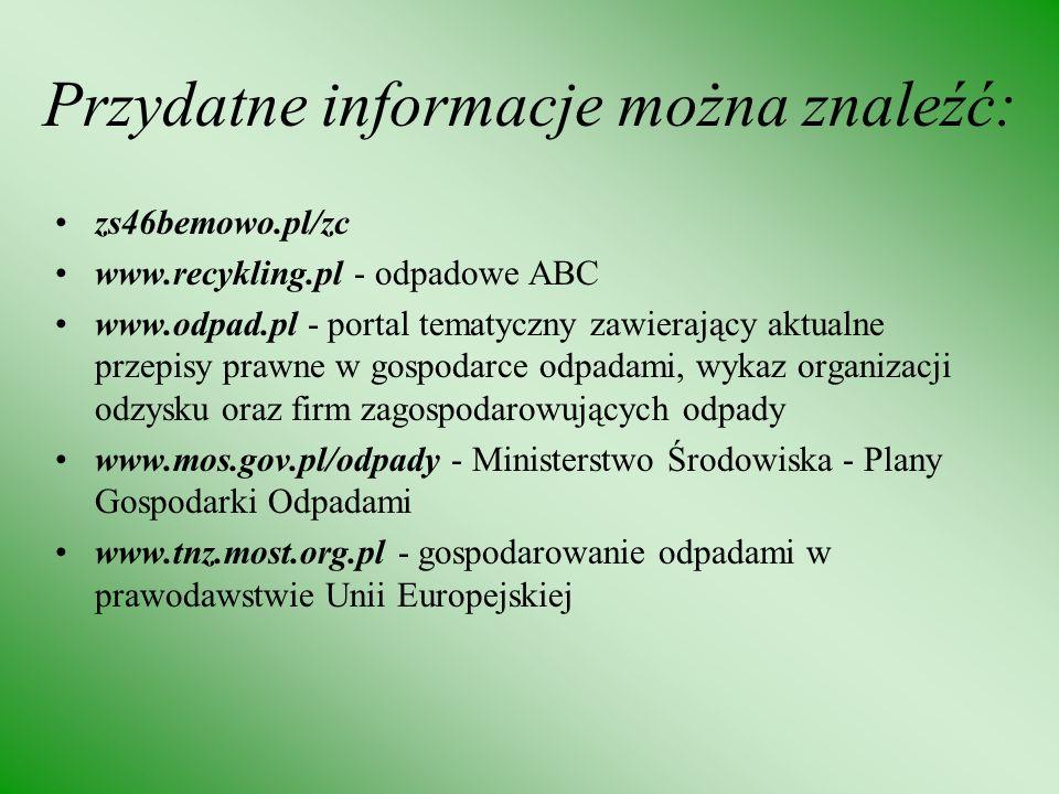 Przydatne informacje można znaleźć: zs46bemowo.pl/zc www.recykling.pl - odpadowe ABC www.odpad.pl - portal tematyczny zawierający aktualne przepisy pr