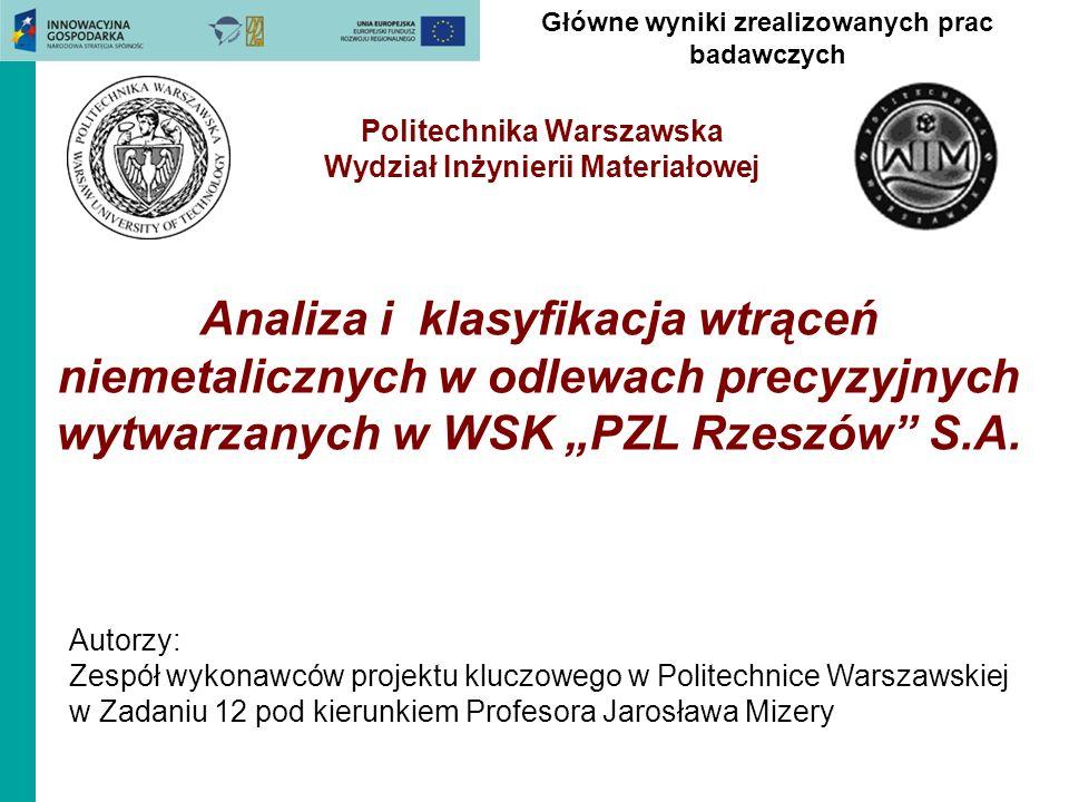 Główne wyniki zrealizowanych prac badawczych Politechnika Warszawska Wydział Inżynierii Materiałowej Analiza i klasyfikacja wtrąceń niemetalicznych w