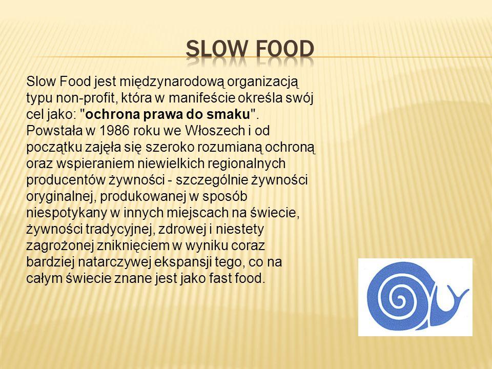 Slow Food jest międzynarodową organizacją typu non-profit, która w manifeście określa swój cel jako: