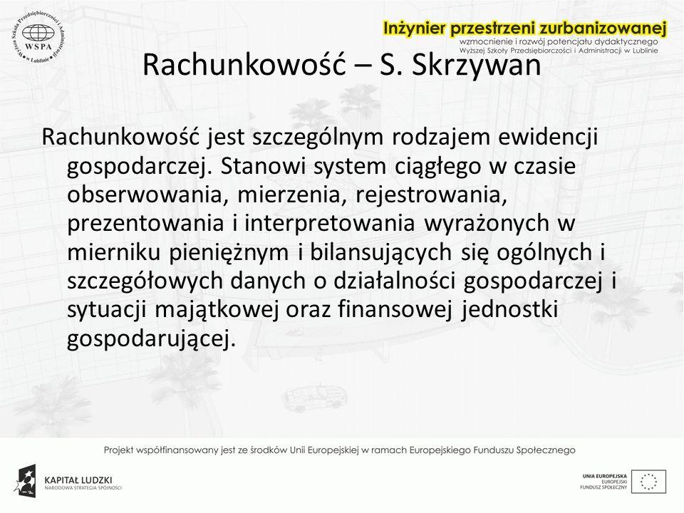 Rachunkowość – S. Skrzywan Rachunkowość jest szczególnym rodzajem ewidencji gospodarczej. Stanowi system ciągłego w czasie obserwowania, mierzenia, re