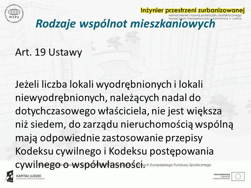 Rodzaje wspólnot mieszkaniowych Art. 19 Ustawy Jeżeli liczba lokali wyodrębnionych i lokali niewyodrębnionych, należących nadal do dotychczasowego wła
