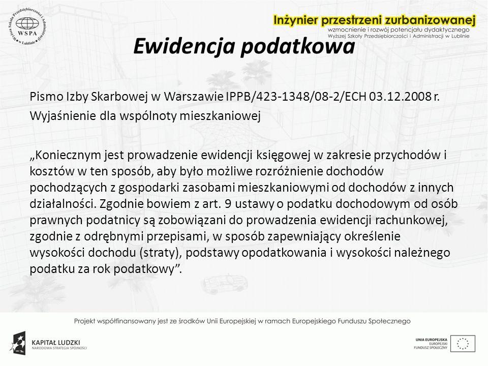 Ewidencja podatkowa Pismo Izby Skarbowej w Warszawie IPPB/423-1348/08-2/ECH 03.12.2008 r. Wyjaśnienie dla wspólnoty mieszkaniowej Koniecznym jest prow