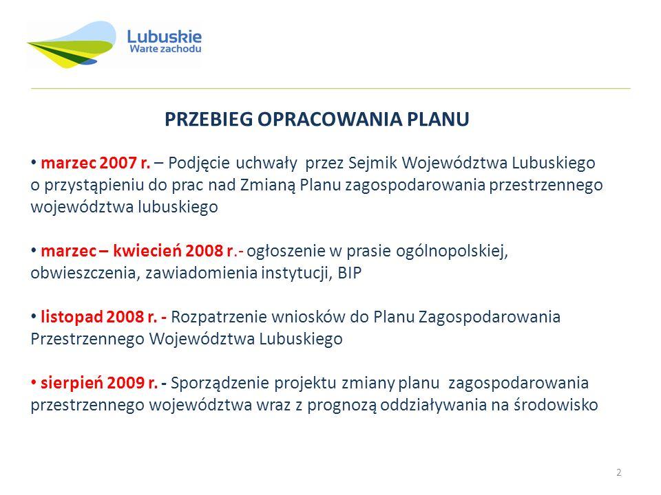 2 PRZEBIEG OPRACOWANIA PLANU marzec 2007 r. – Podjęcie uchwały przez Sejmik Województwa Lubuskiego o przystąpieniu do prac nad Zmianą Planu zagospodar