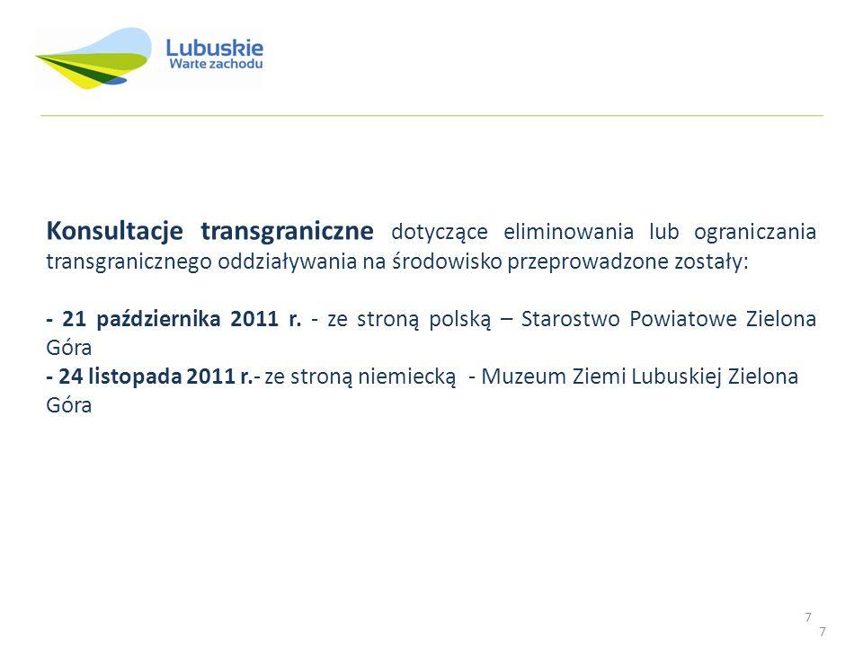 7 Konsultacje transgraniczne dotyczące eliminowania lub ograniczania transgranicznego oddziaływania na środowisko przeprowadzone zostały: - 21 paździe