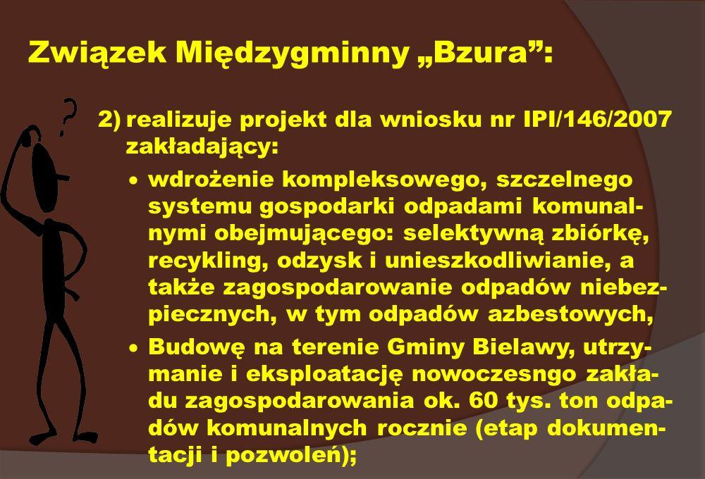 Związek Międzygminny Bzura: 2)realizuje projekt dla wniosku nr IPI/146/2007 zakładający: wdrożenie kompleksowego, szczelnego systemu gospodarki odpada