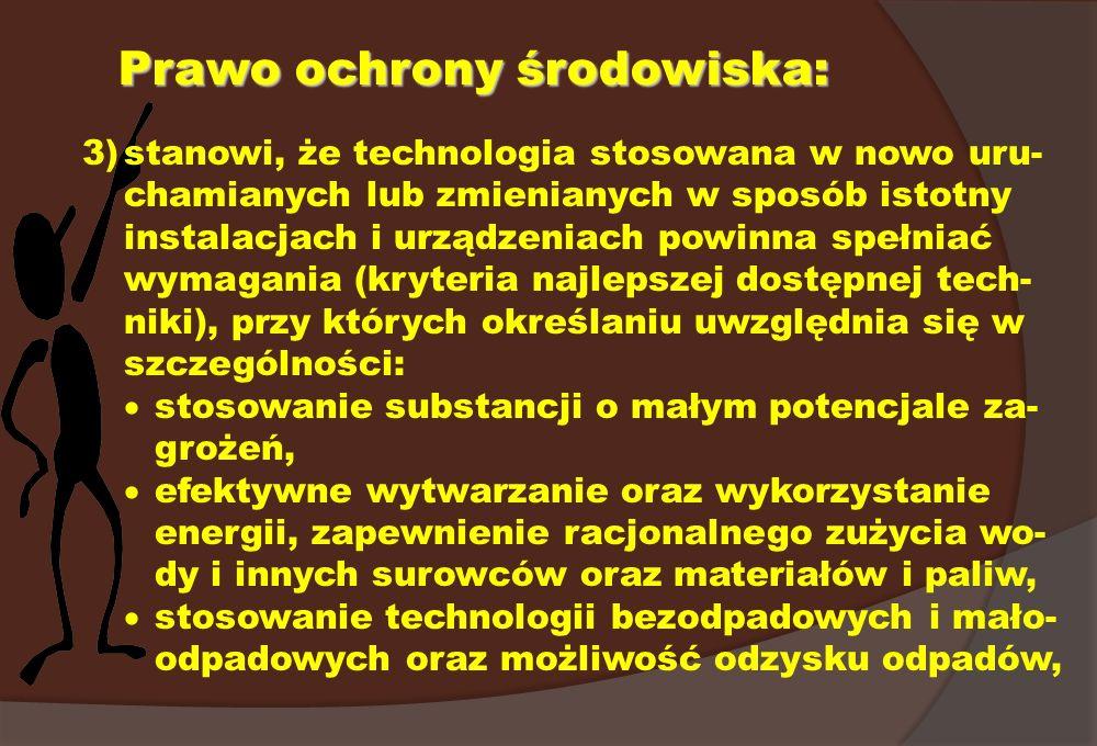 Prawo ochrony środowiska: 3)stanowi, że technologia stosowana w nowo uru- chamianych lub zmienianych w sposób istotny instalacjach i urządzeniach powi