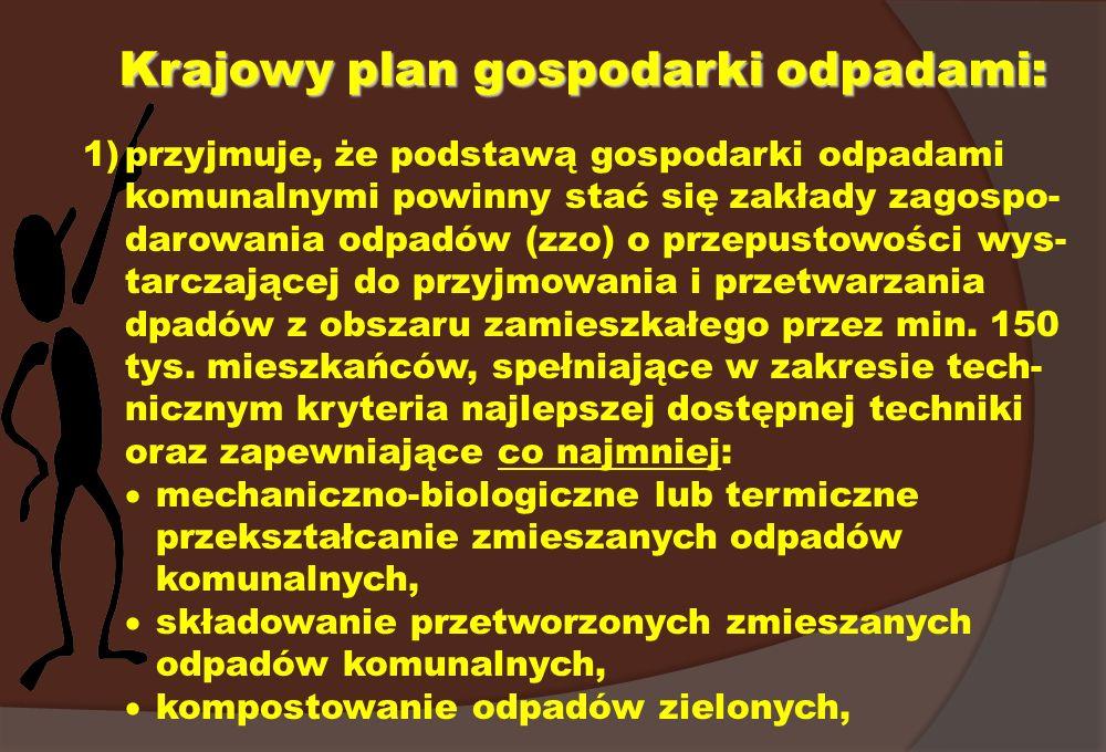 Krajowy plan gospodarki odpadami: 1)przyjmuje, że podstawą gospodarki odpadami komunalnymi powinny stać się zakłady zagospo- darowania odpadów (zzo) o