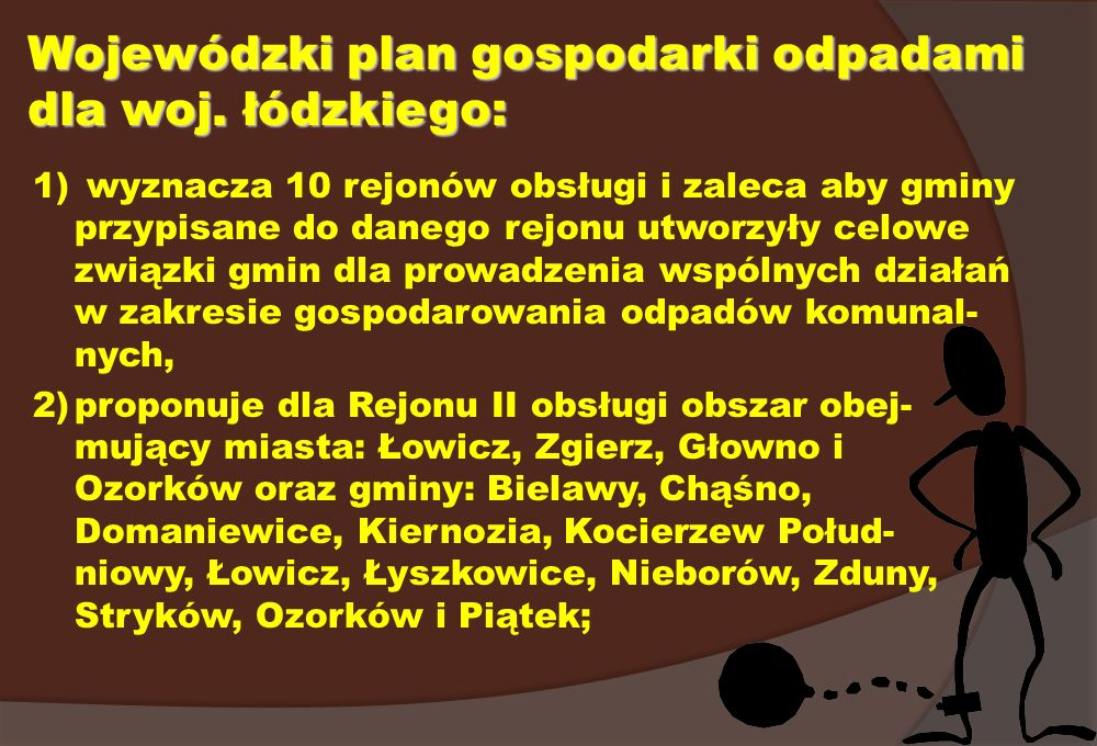 Wojewódzki plan gospodarki odpadami dla woj. łódzkiego: 1) wyznacza 10 rejonów obsługi i zaleca aby gminy przypisane do danego rejonu utworzyły celowe