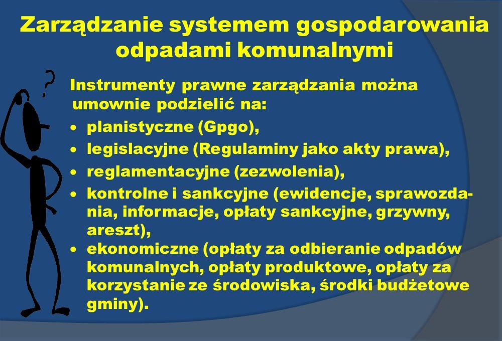 Zarządzanie systemem gospodarowania odpadami komunalnymi Instrumenty prawne zarządzania można umownie podzielić na: planistyczne (Gpgo), legislacyjne