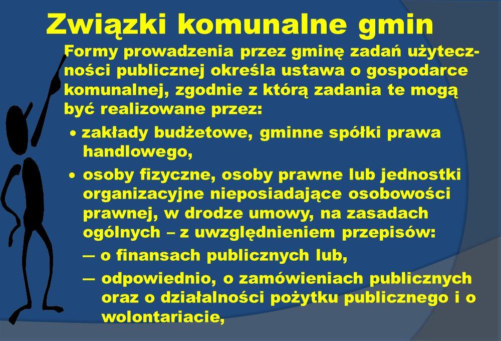 Związki komunalne gmin Formy prowadzenia przez gminę zadań użytecz- ności publicznej określa ustawa o gospodarce komunalnej, zgodnie z którą zadania t