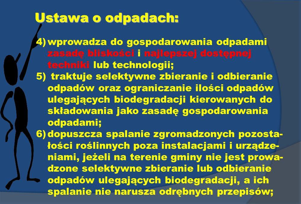 Ustawa o odpadach: 4)wprowadza do gospodarowania odpadami zasadę bliskości i najlepszej dostępnej techniki lub technologii; 5) traktuje selektywne zbi
