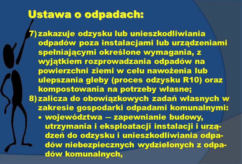 Ustawa o odpadach: 7)zakazuje odzysku lub unieszkodliwiania odpadów poza instalacjami lub urządzeniami spełniającymi określone wymagania, z wyjątkiem