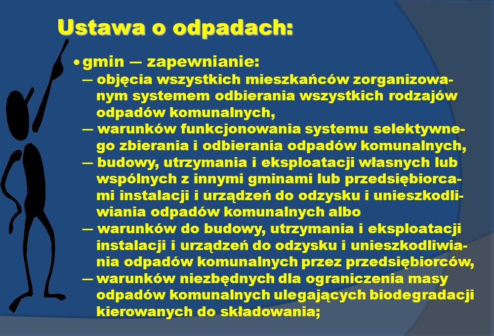 Ustawa o odpadach: gmin zapewnianie: objęcia wszystkich mieszkańców zorganizowa- nym systemem odbierania wszystkich rodzajów odpadów komunalnych, waru