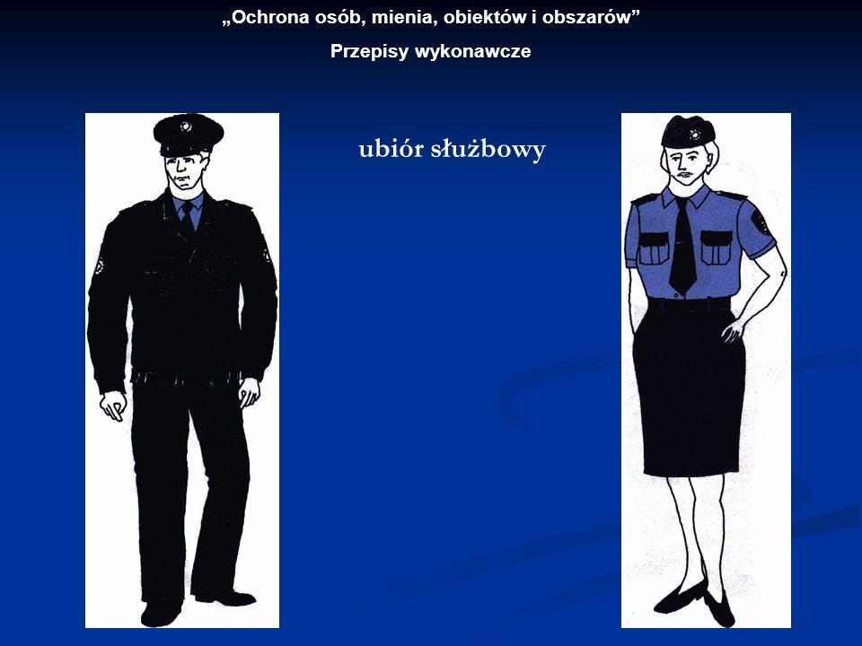Ochrona osób, mienia, obiektów i obszarów Przepisy wykonawcze ubiór służbowy